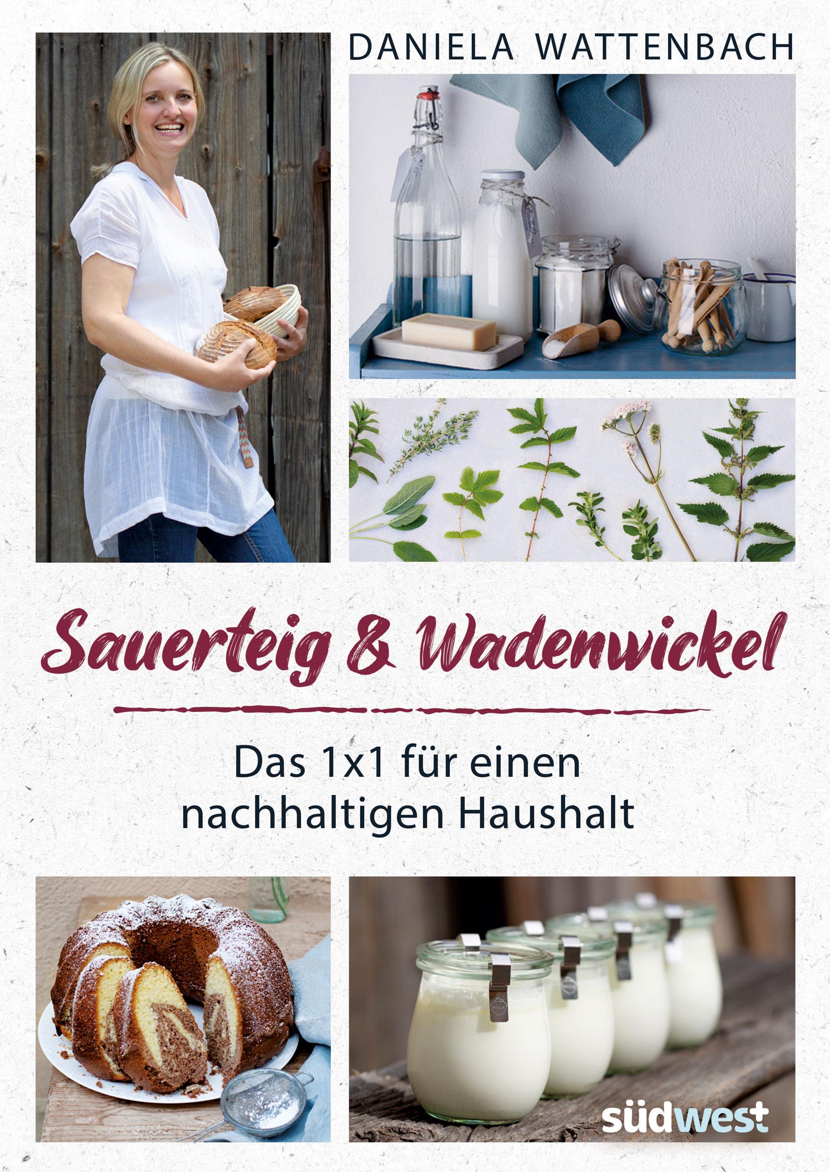 """""""Sauerteig & Wadenwickel"""" von Daniela Wattenbach, 240 Seiten, Südwest Verlag, ISBN 978-3-517-09968-2, Euro 22,-."""